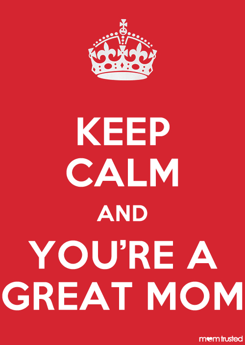 Keep-calm-and-youre-a-great-mom