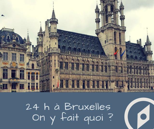 24 h à BRUXELLES On y fait quoi ?